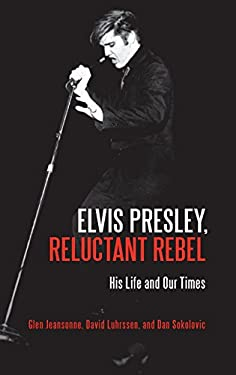 Elvis Presley, Reluctant Rebel: His Life and Our Times 9780313359040