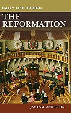 Daily Life During the Reformation 9780313363221