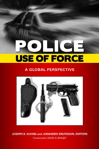 Police Use of Force: A Global Perspective 9780313363269
