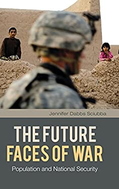 The Future Faces of War: Population and National Security 9780313364945