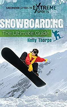 Snowboarding: The Ultimate Guide 9780313376221