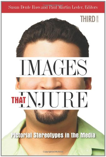 Images That Injure: Pictorial Stereotypes in the Media 9780313378928