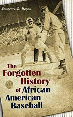 The Forgotten History of African American Baseball 9780313379840