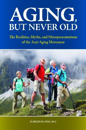 Aging, But Never Old: The Realities, Myths, and Misrepresentations of the Anti-Aging Movement 9780313380181
