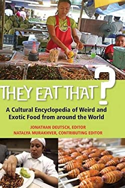 They Eat That?: A Cultural Encyclopedia of Weird and Exotic Food from Around the World 9780313380587