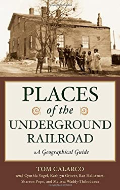 Places of the Underground Railroad: A Geographical Guide 9780313381461