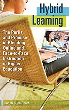 Hybrid Learning: The Perils and Promise of Blending Online and Face-To-Face Instruction in Higher Education 9780313381577