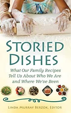 Storied Dishes: What Our Family Recipes Tell Us about Who We Are and Where We've Been 9780313381676