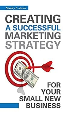 Creating a Successful Marketing Strategy for Your Small New Business 9780313382468