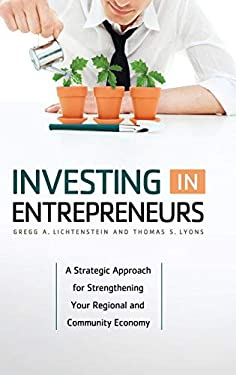 Investing in Entrepreneurs: A Strategic Approach for Strengthening Your Regional and Community Economy 9780313382925