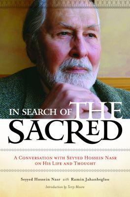 In Search of the Sacred: A Conversation with Seyyed Hossein Nasr on His Life and Thought 9780313383243