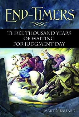 End-Timers: Three Thousand Years of Waiting for Judgment Day 9780313384288