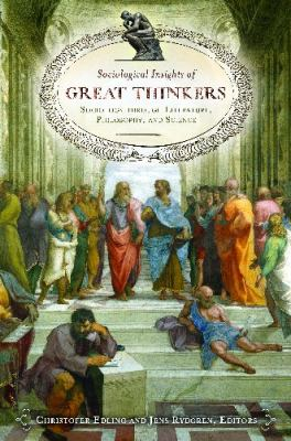 Sociological Insights of Great Thinkers: Sociology Through Literature, Philosophy, and Science 9780313384707