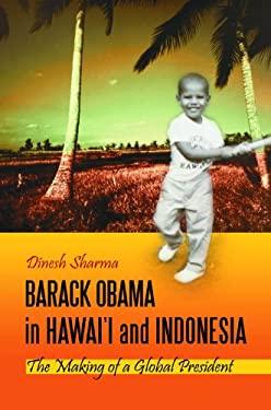 Barack Obama in Hawai'i and Indonesia: The Making of a Global President 9780313385339