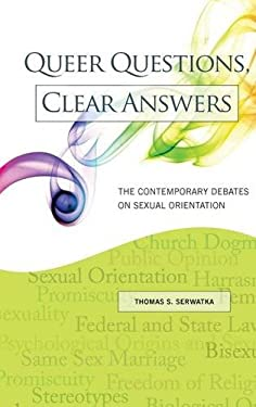 Queer Questions, Clear Answers: The Contemporary Debates on Sexual Orientation 9780313386121