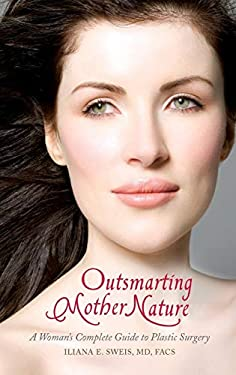 Outsmarting Mother Nature: A Woman's Complete Guide to Plastic Surgery 9780313386145