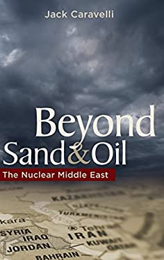 Beyond Sand and Oil: The Nuclear Middle East 9780313387050