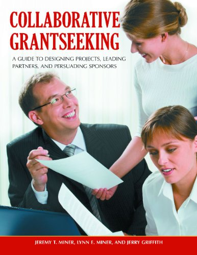 Collaborative Grantseeking: A Guide to Designing Projects, Leading Partners, and Persuading Sponsors 9780313391859