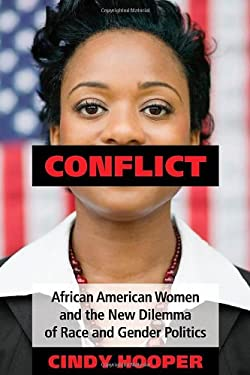 Conflict: African American Women and the New Dilemma of Race and Gender Politics 9780313392146