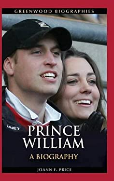 Prince William: A Biography 9780313392856