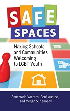 Safe Spaces: Making Schools and Communities Welcoming to LGBT Youth 9780313393686
