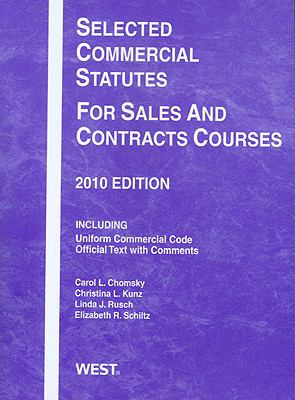 Selected Commercial Statutes for Sales and Contracts Courses, 2010 - Chomsky, Carol L. / Kunz, Christina L. / Rusch, Linda