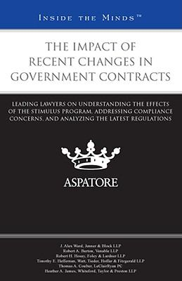 The Impact of Recent Changes in Government Contracts: Leading Lawyers on Understanding the Effects of the Stimulus Program, Addressing Compliance Conc 9780314265302