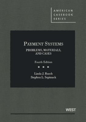 Rusch and Sepinuck's Payment Systems: Problems, Materials, and Cases, 4th 9780314266668