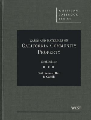 Bird and Carrillo's Cases and Materials on California Community Property, 10th 9780314266699