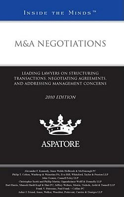 M&A Negotiations, 2010 Ed.: Leading Lawyers on Structuring Transactions, Negotiating Agreements, and Addressing Management Concerns (Inside the Mi 9780314268594