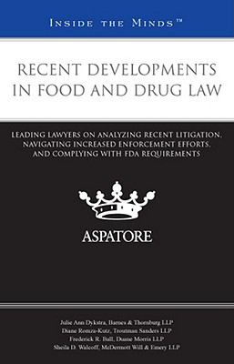 Recent Developments in Food and Drug Law: Leading Lawyers on Analyzing Recent Litigation, Navigating Increased Enforcement Efforts, and Complying with 9780314270900