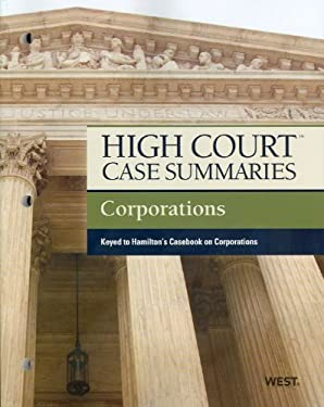 High Court Case Summaries on Corporations, Keyed to Hamilton, 11th 9780314272423