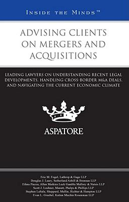Advising Clients in Mergers and Acquisitions: Leading Lawyers on Understanding Recent Legal Developments, Handling Cross-Border M&A Deals, and Navigat 9780314276735