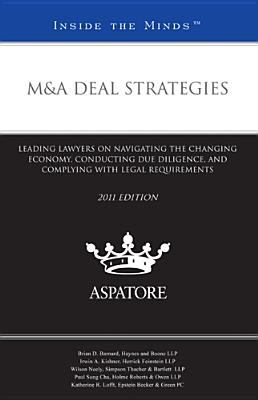 M&A Deal Strategies, 2011 Ed.: Leading Lawyers on Navigating the Changing Economy, Conducting Due Diligence, and Complying with Legal Requirements (I 9780314278876