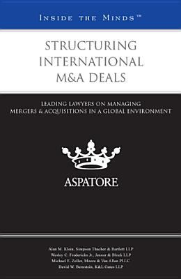 Structuring International M&A Deals: Leading Lawyers on Managing Mergers & Acquisitions in a Global Environment 9780314283887
