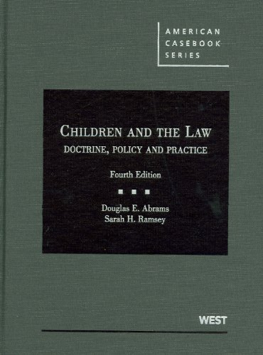 Abrams and Ramsey's Children and the Law: Doctrine, Policy and Practice, 4th - 4th Edition