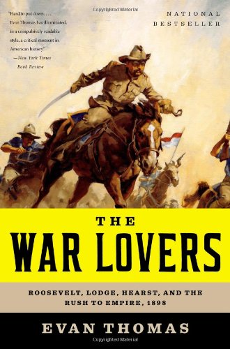 The War Lovers: Roosevelt, Lodge, Hearst, and the Rush to Empire, 1898 9780316004121