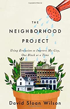 The Neighborhood Project: Using Evolution to Improve My City, One Block at a Time 9780316037679