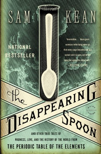 The Disappearing Spoon: And Other True Tales of Madness, Love, and the History of the World from the Periodic Table of the Elements 9780316051637
