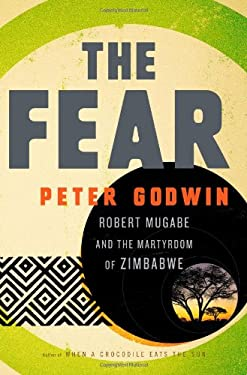 The Fear: Robert Mugabe and the Martyrdom of Zimbabwe 9780316051736