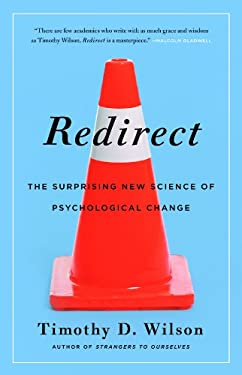 Redirect: The Surprising New Science of Psychological Change 9780316051880