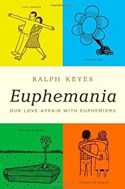 Euphemania: Our Love Affair with Euphemisms 9780316056564