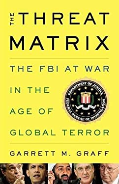The Threat Matrix: The FBI at War in the Age of Global Terror 9780316068611