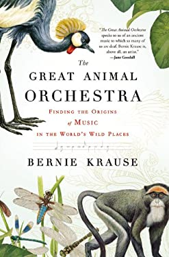 The Great Animal Orchestra: Finding the Origins of Music in the World's Wild Places 9780316086868