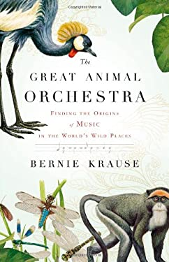 The Great Animal Orchestra: Finding the Origins of Music in the World's Wild Places 9780316086875