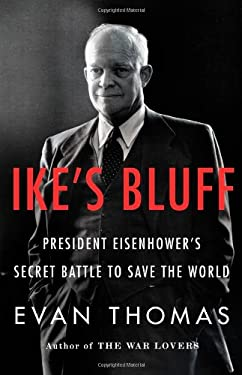 Ike's Bluff: President Eisenhower's Secret Battle to Save the World 9780316091046