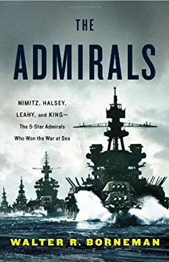 The Admirals: Nimitz, Halsey, Leahy, and King--The Five-Star Admirals Who Won the War at Sea 9780316097840