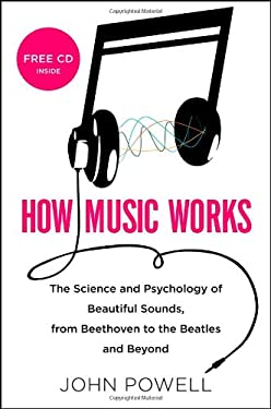 How Music Works: The Science and Psychology of Beautiful Sounds, from Beethoven to the Beatles and Beyond [With CD (Audio)] 9780316098304