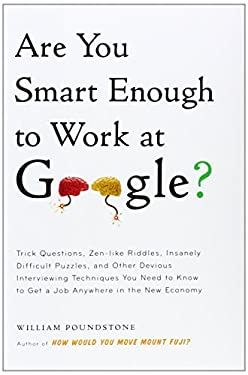 Are You Smart Enough to Work at Google?: Trick Questions, Zen-Like Riddles, Insanely Difficult Puzzles, and Other Devious Interviewing Techniques You 9780316099974