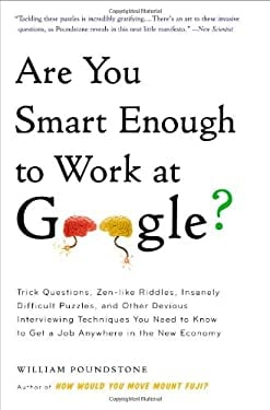 Are You Smart Enough to Work at Google?: Trick Questions, Zen-Like Riddles, Insanely Difficult Puzzles, and Other Devious Interviewing Techniques You 9780316099981